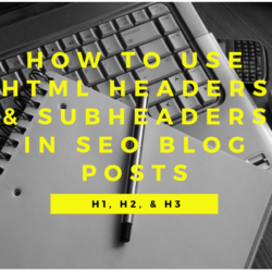 HTML Headers & Subheaders for SEO Blog Posts; H1, H2, H3